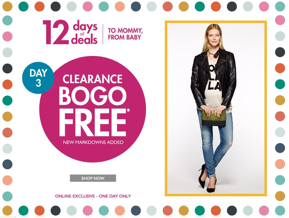 e9ae2d73015b2 Destination Maternity, A Pea in the Pod and Motherhood Maternity 12 Days of  Deals! Today Only, All Clearance Items Buy 1, Get 1 FREE!