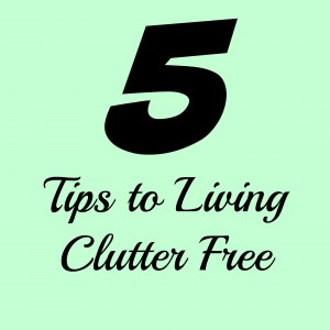 5 tips to living clutter free